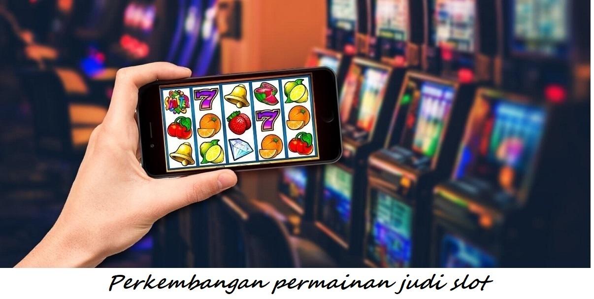 Perkembangan permainan judi slot