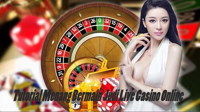 Tutorial Menang Bermain Judi Live Casino Online